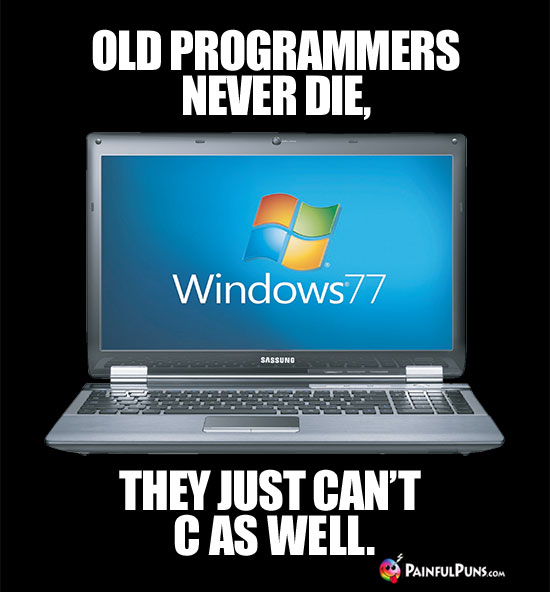 Old programmers never die, they just can't C as well.