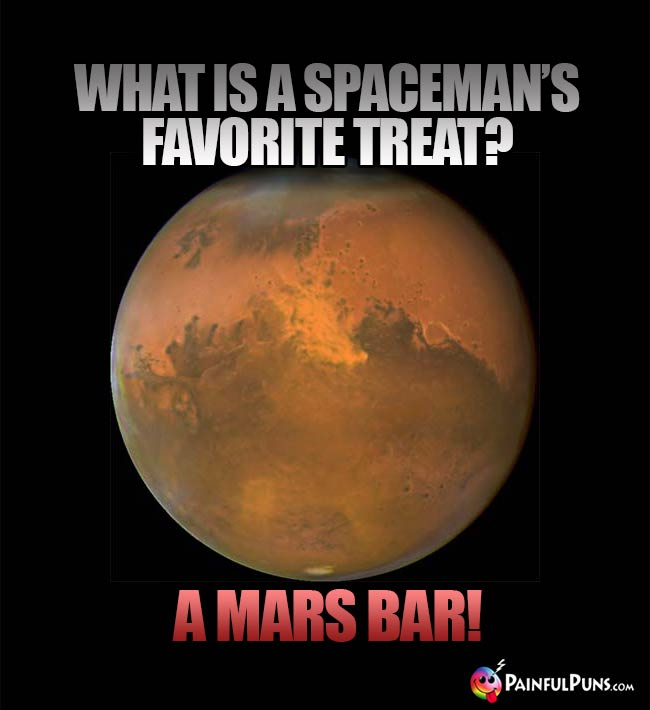 What is a spaceman's favorite treat? A Mars Bar!