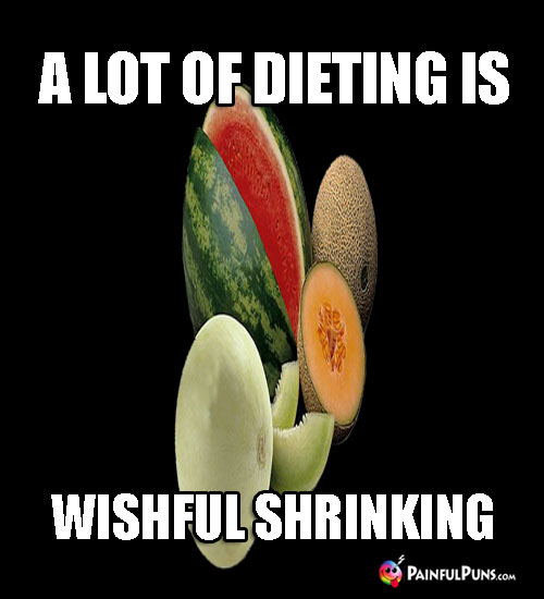 Diet Pun: A Lot of Dieting Is Wishful Shrinking