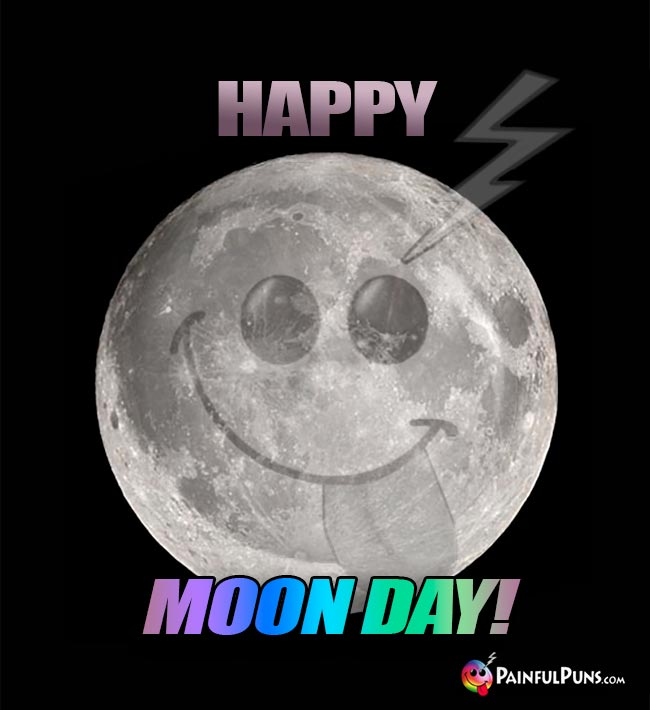 Happy Moon Day! From PainfulPuns!