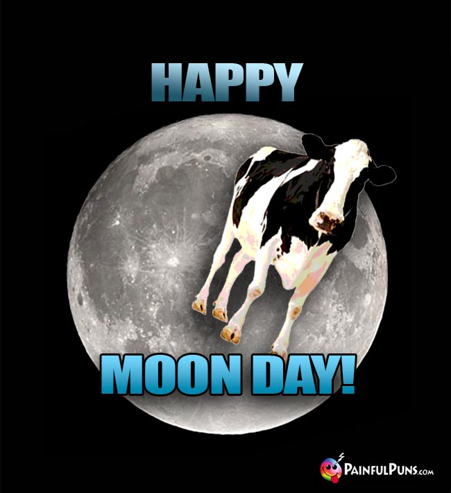 Flying Cow Says: Happy Moon Day!