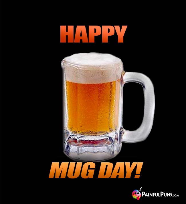 Glass of Beer Says: Happy Mug Day!