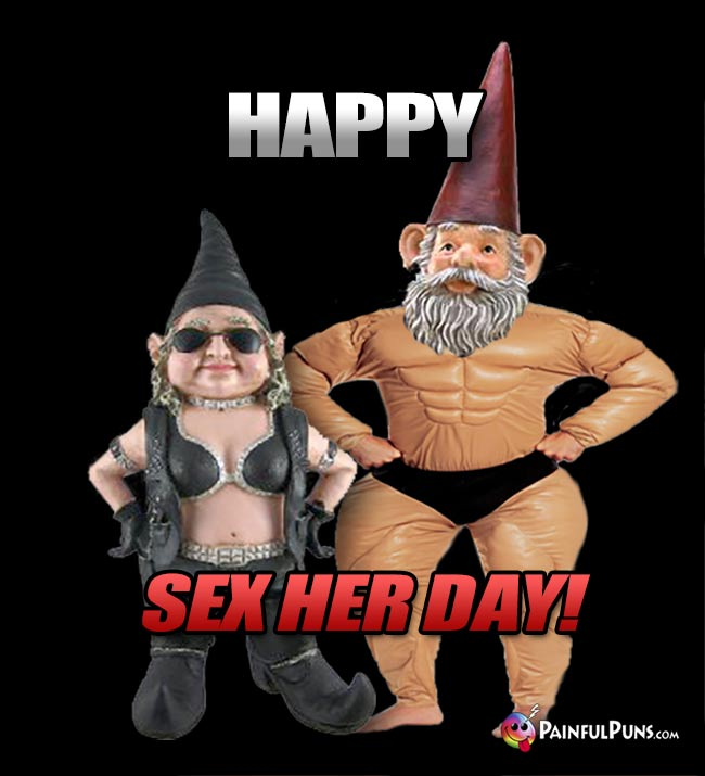 Pick-Up Gnomes Say: Happy Sex Her Day!
