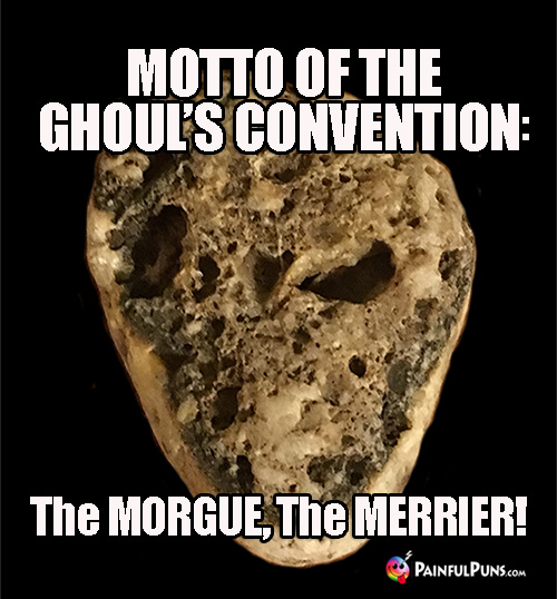 Motto of the Ghoul's Convention: The Morgue, the Merrier