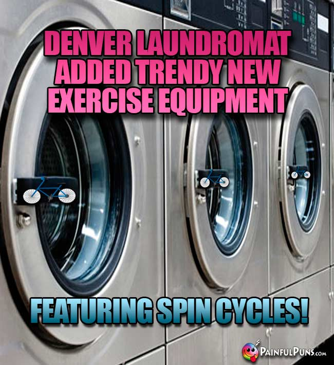 Denver laundromat added trendy new exercise equipment featuring spin cycles!