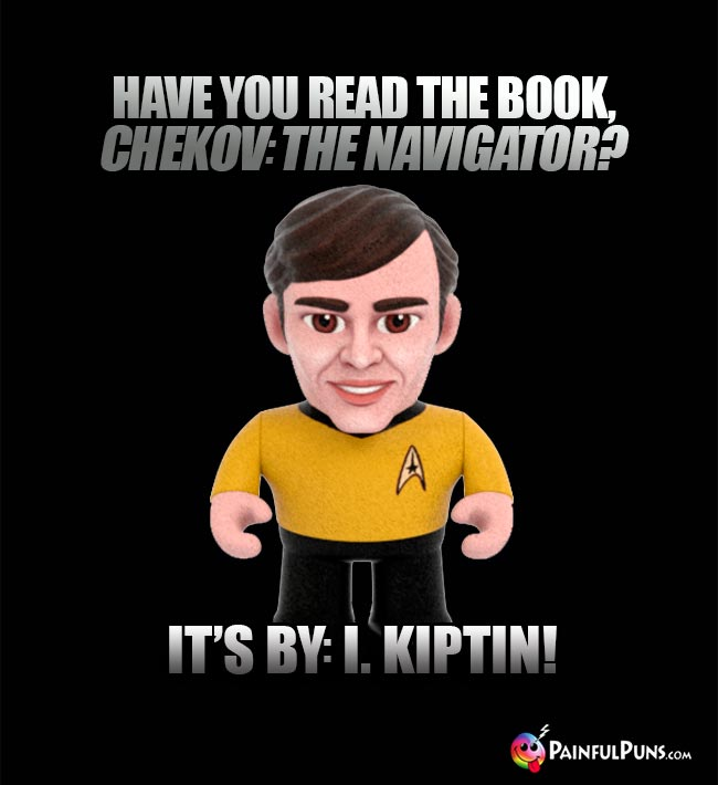 Have you read the book, Chekov: The Navigator? It's byy: I. Kiptin