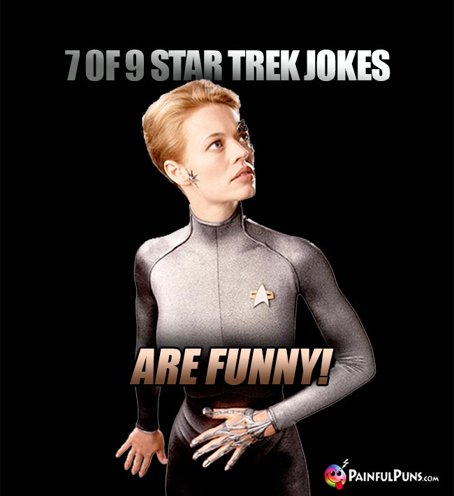 7 of 9 Star Trek Jokes Are Funny!