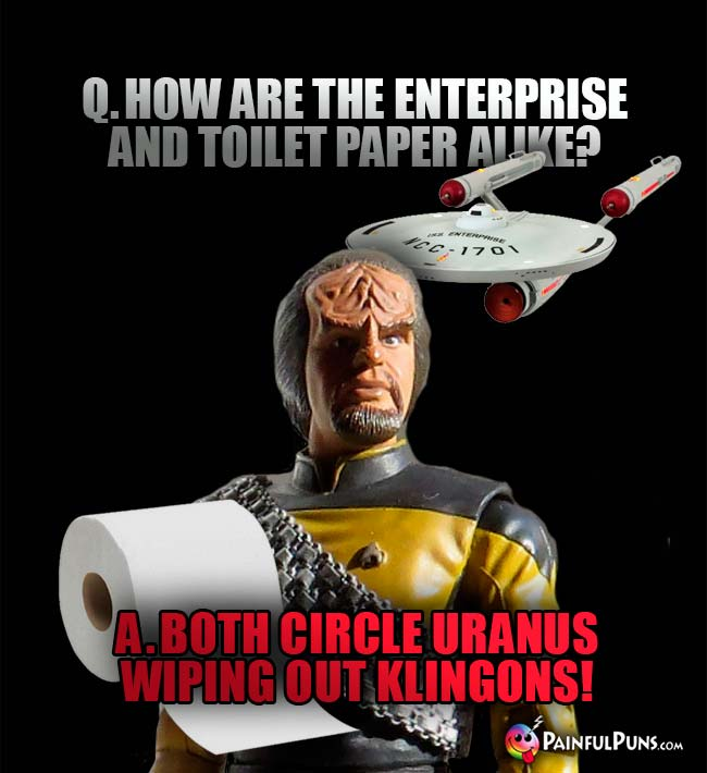 Q. How are the Enterprise and toilet paper alike? A. Both circle Uranus wiping out Klings!