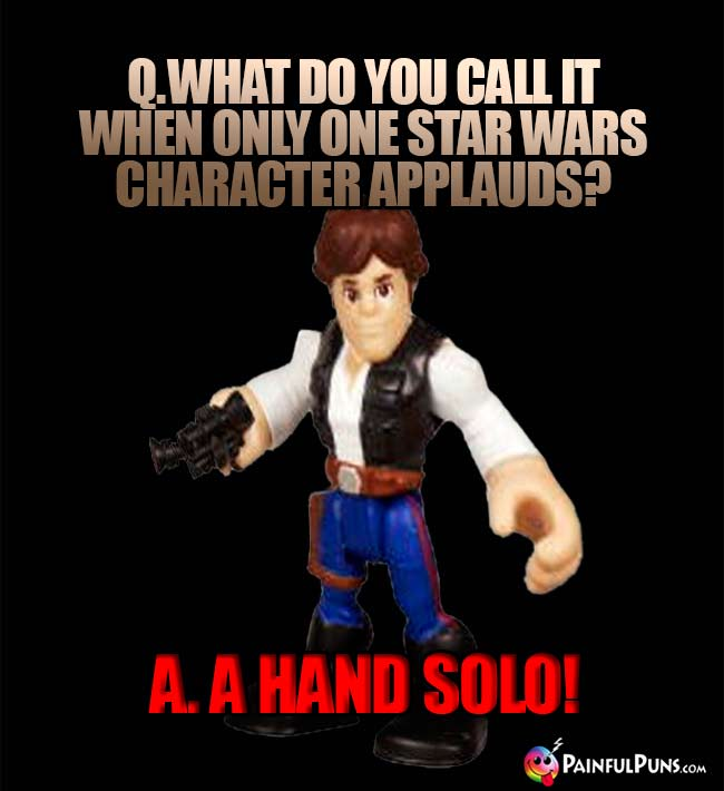 Q. What do you call it when only one Star Wars character applauds? A. A Hand Solo!