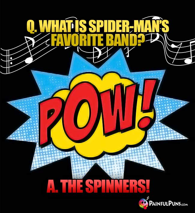 Q. What is Spider-Man's favorite band? A. The Spinners!