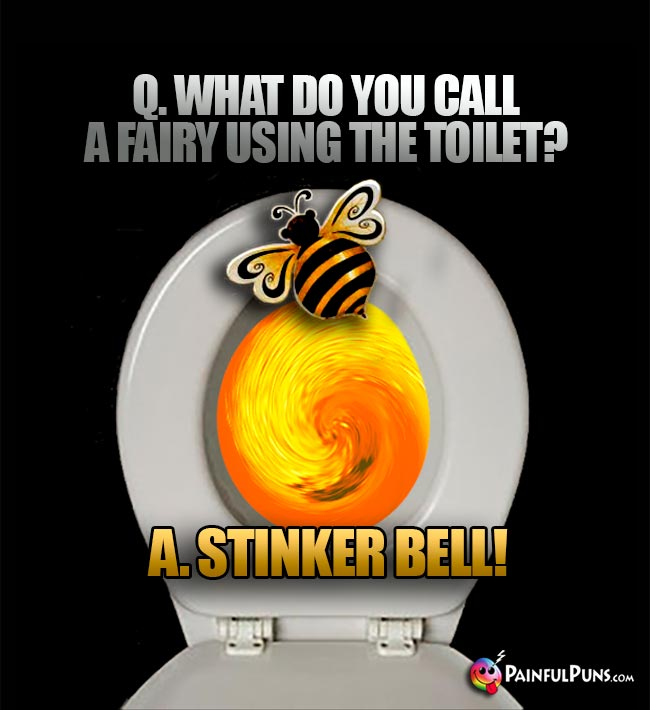 Q. What do you call a fairy using the toilet? A. Stinker Bell!