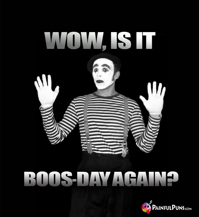 Mime Mimes: Wow, Is It Boos-Day Again?