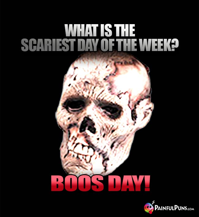 What is the scariest day of the week? Boos Day!