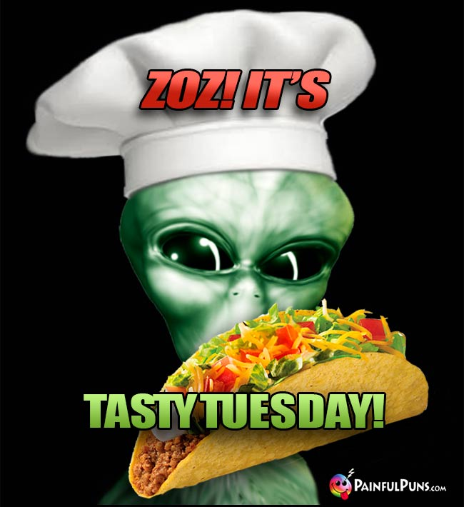Alien Chef Says: Zoz! It's Tasty Tuesday!