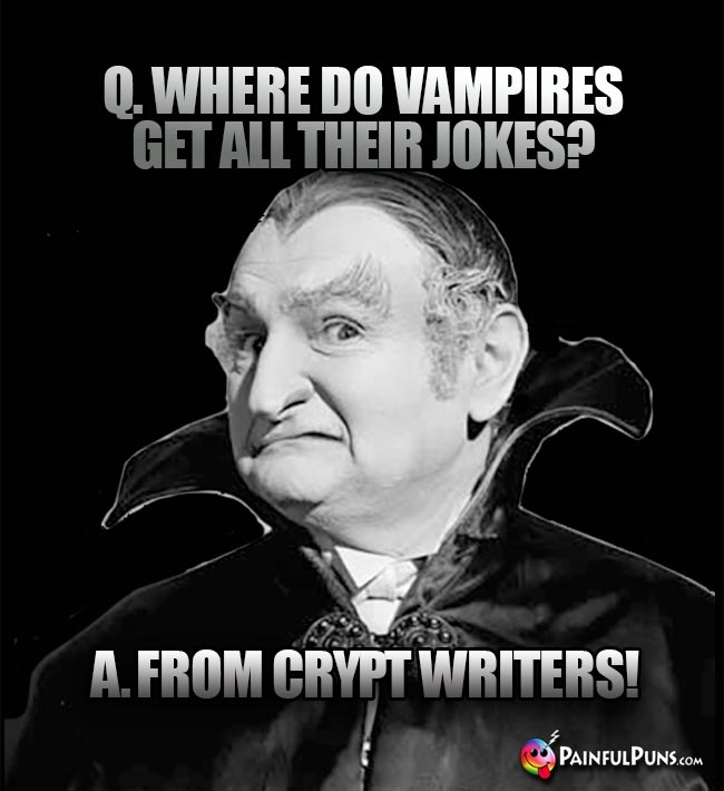 Q. Where do vampires get all their jokes? A. From crypt Writers!