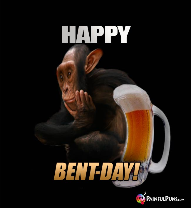 Beer-Drinking Chimp Says: Happy Bent-Day!