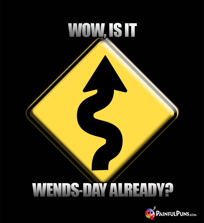 Wow, is it Wends-Day already?