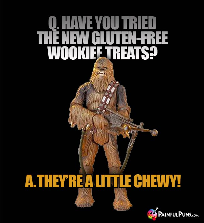 Q Have you tried the new gluten-free Wookiee treats? A. They're a little Chewy!