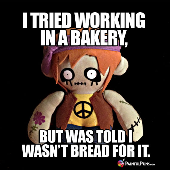 Zombie Humor: I tried working in a bakery, but I wasn't bread for it.